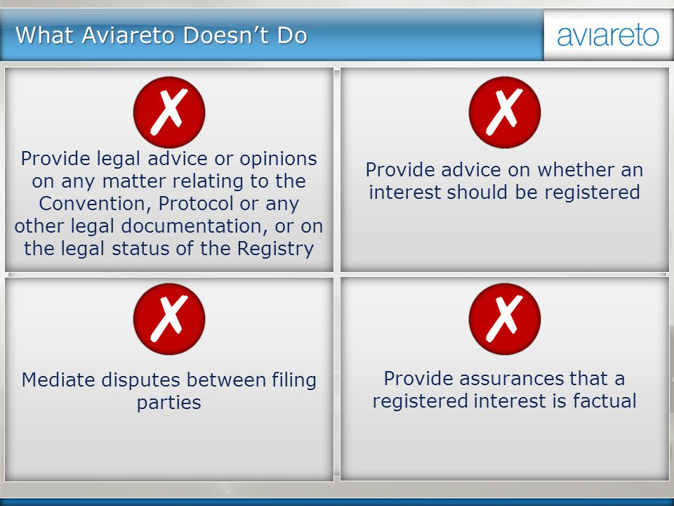 What Aviareto Doesn't Do Provide legal advice or opinions on any matter relating to the Convention, Protocol or any other legal documentation, or on t