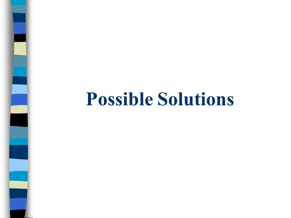 Possible Solutions
