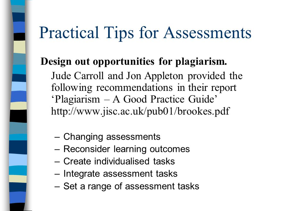 Practical Tips for Assessments Design out opportunities for plagiarism.