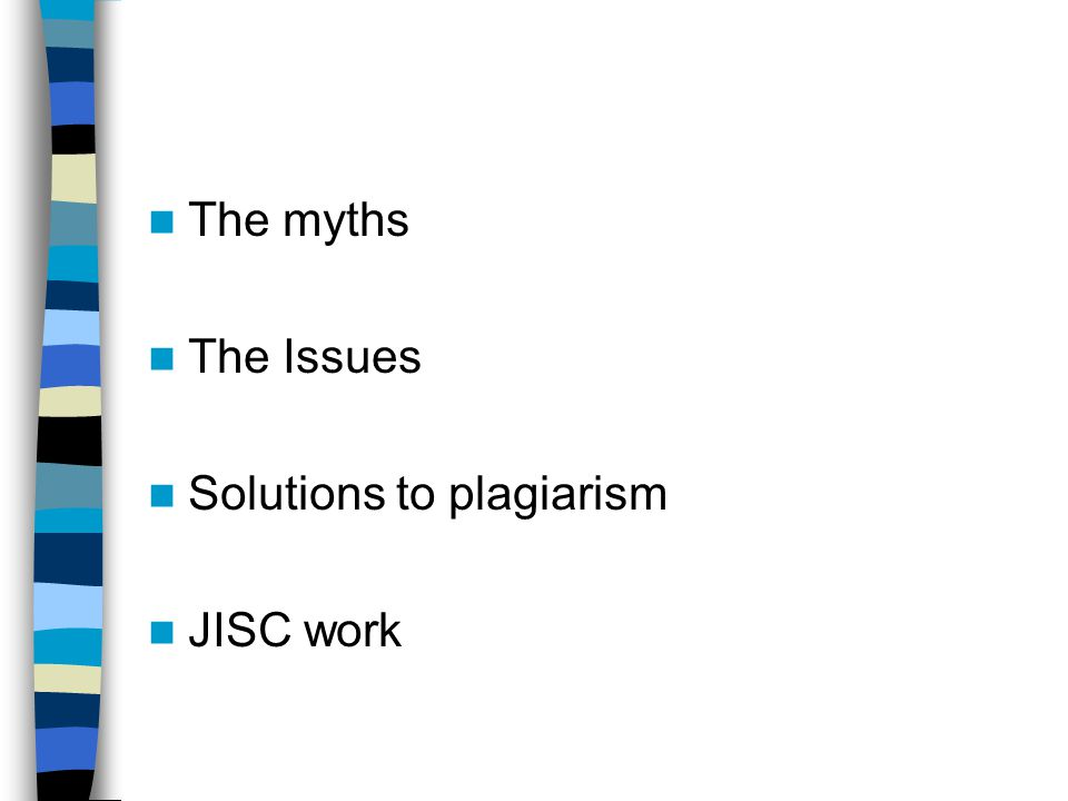 The myths The Issues Solutions to plagiarism JISC work