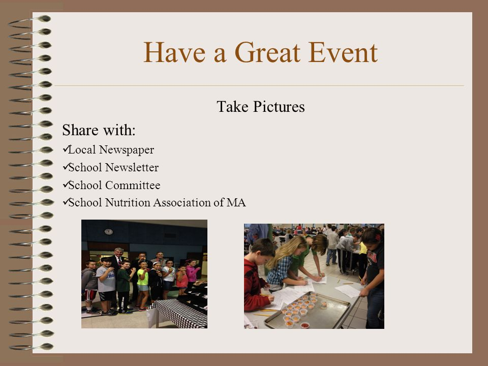 Have a Great Event Take Pictures Share with: Local Newspaper School Newsletter School Committee School Nutrition Association of MA