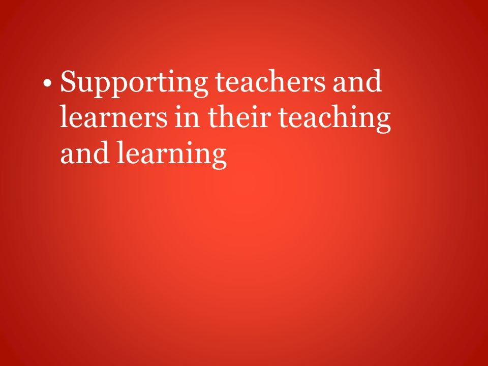 Supporting teachers and learners in their teaching and learning