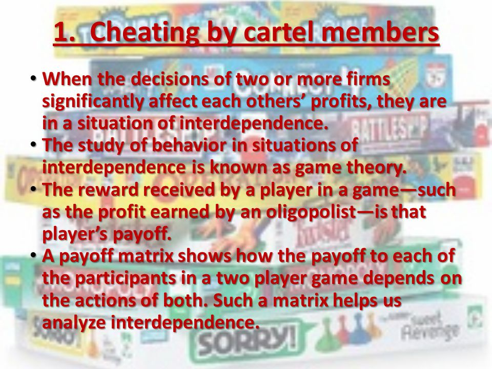 1. Cheating by cartel members When the decisions of two or more firms significantly affect each others' profits, they are in a situation of interdepen