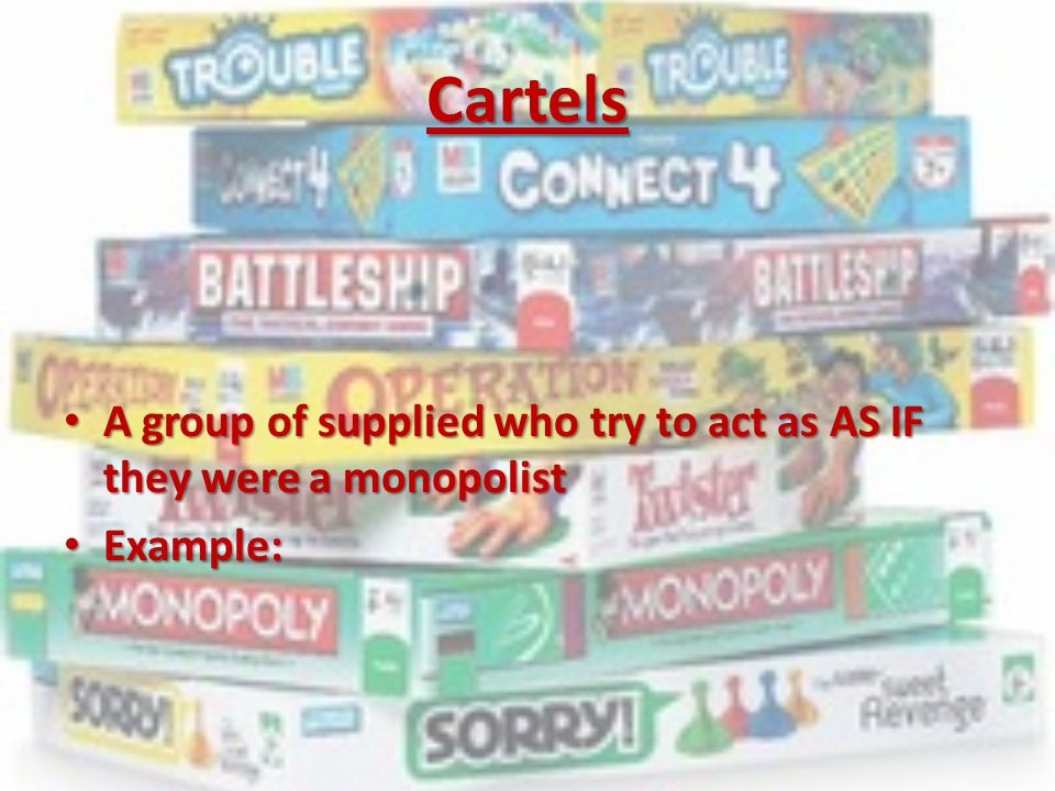 Cartels A group of supplied who try to act as AS IF they were a monopolist A group of supplied who try to act as AS IF they were a monopolist Example: