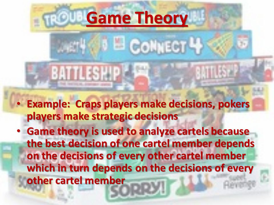 Game Theory Example: Craps players make decisions, pokers players make strategic decisions Example: Craps players make decisions, pokers players make