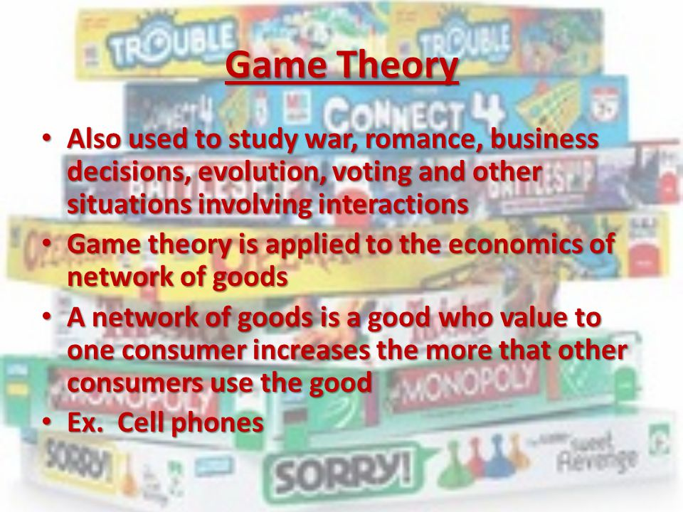 Game Theory Also used to study war, romance, business decisions, evolution, voting and other situations involving interactions Also used to study war,