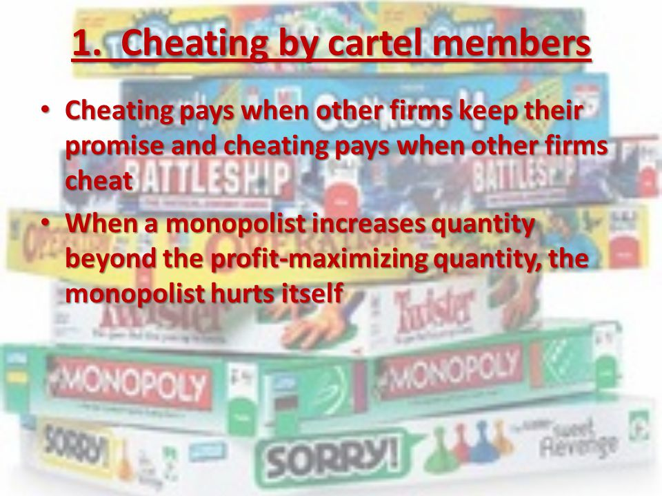 1. Cheating by cartel members Cheating pays when other firms keep their promise and cheating pays when other firms cheat Cheating pays when other firm