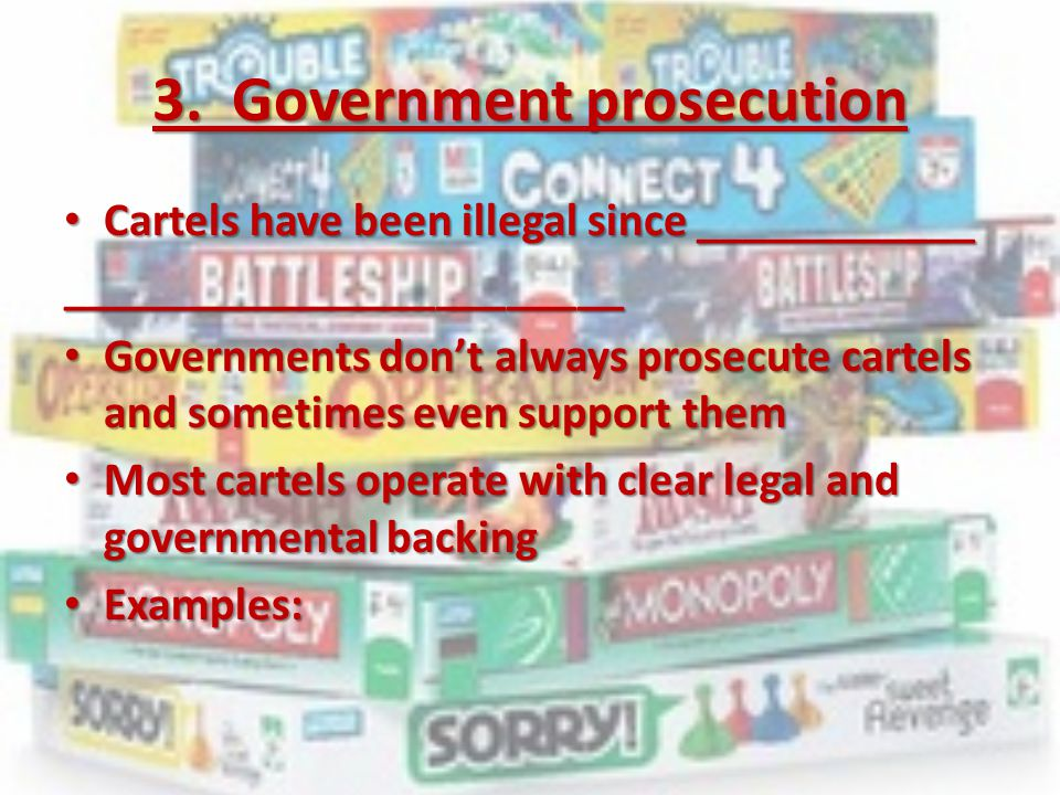 3. Government prosecution Cartels have been illegal since ____________ Cartels have been illegal since ____________________________________ Government