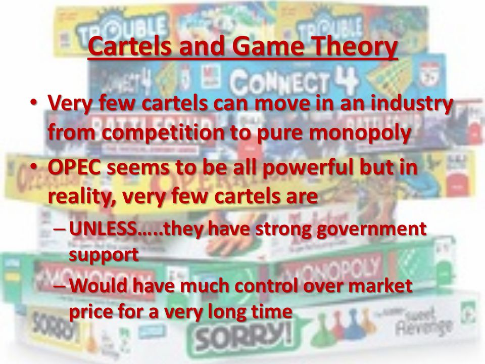Cartels and Game Theory Very few cartels can move in an industry from competition to pure monopoly Very few cartels can move in an industry from compe
