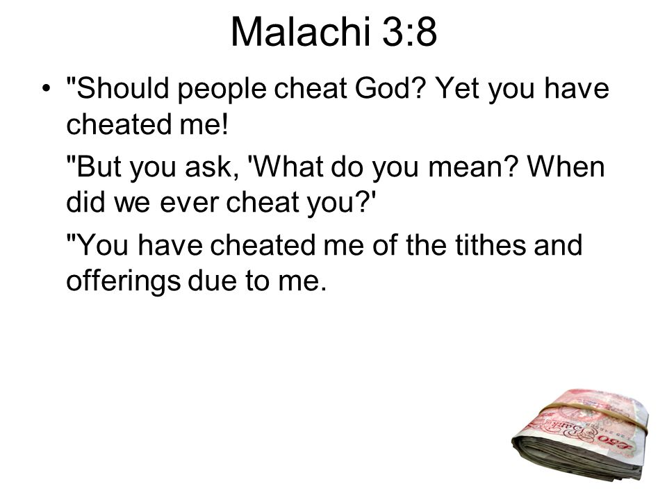 Malachi 3:8 Should people cheat God. Yet you have cheated me.
