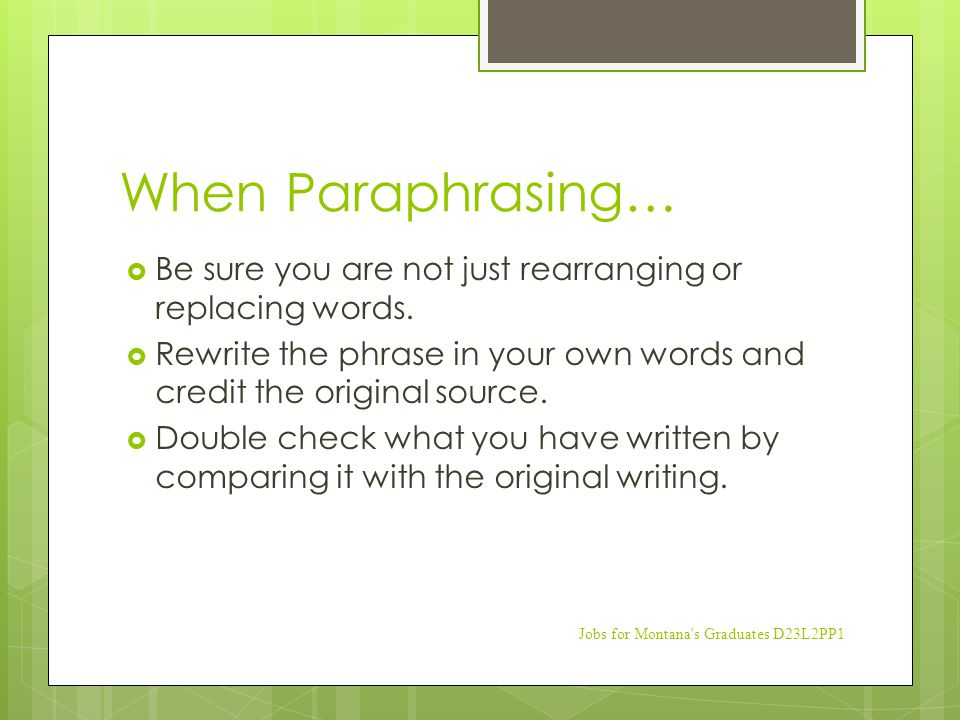 When Paraphrasing…  Be sure you are not just rearranging or replacing words.