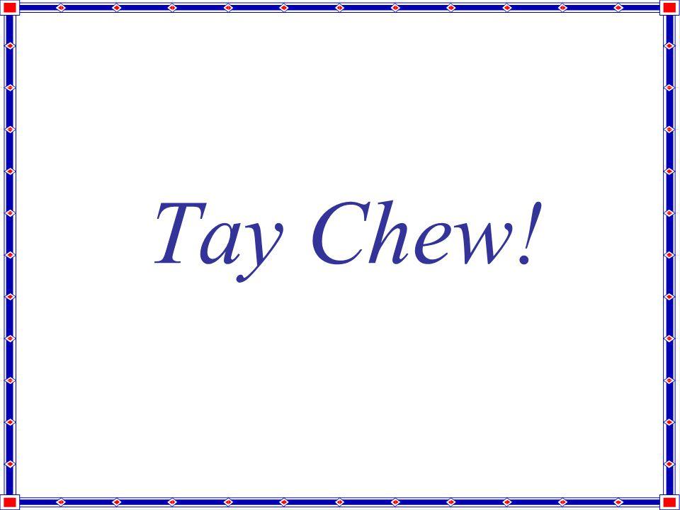 Tay Chew!