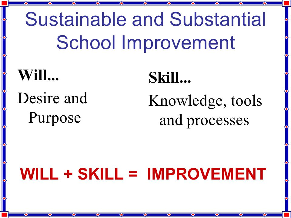 Sustainable and Substantial School Improvement Will...