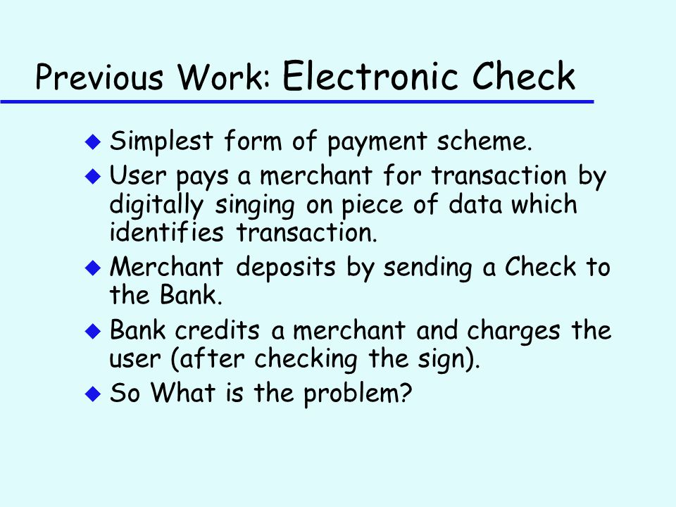 Previous Work: Electronic Check u Simplest form of payment scheme.