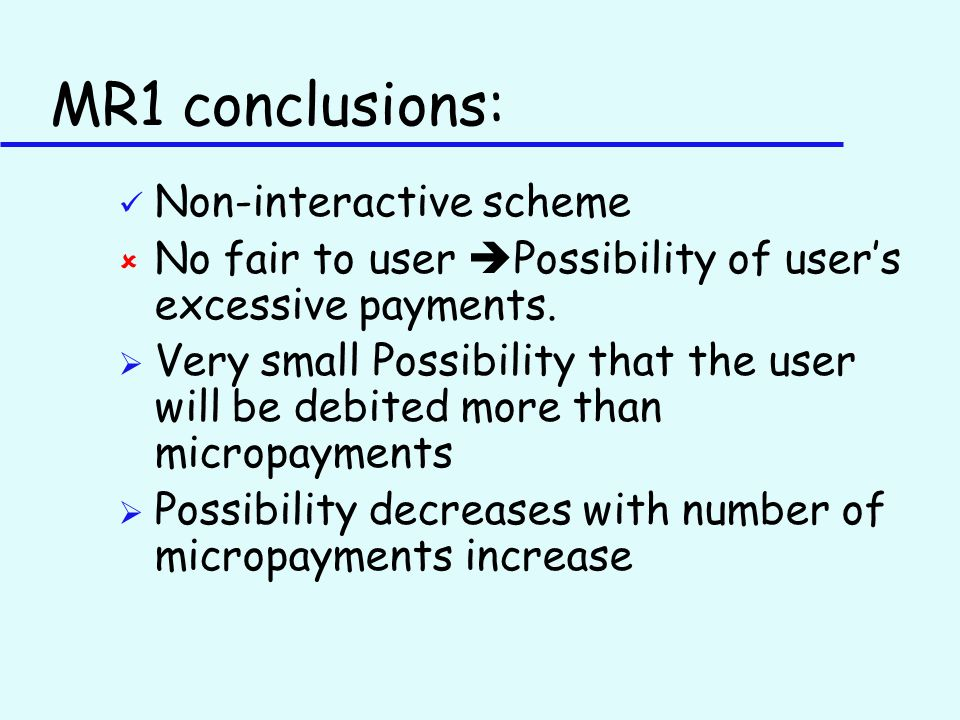 MR1 conclusions: ü Non-interactive scheme û No fair to user  Possibility of user's excessive payments.
