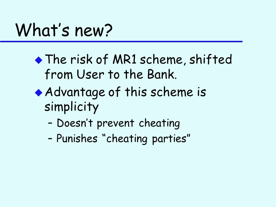 What's new. u The risk of MR1 scheme, shifted from User to the Bank.