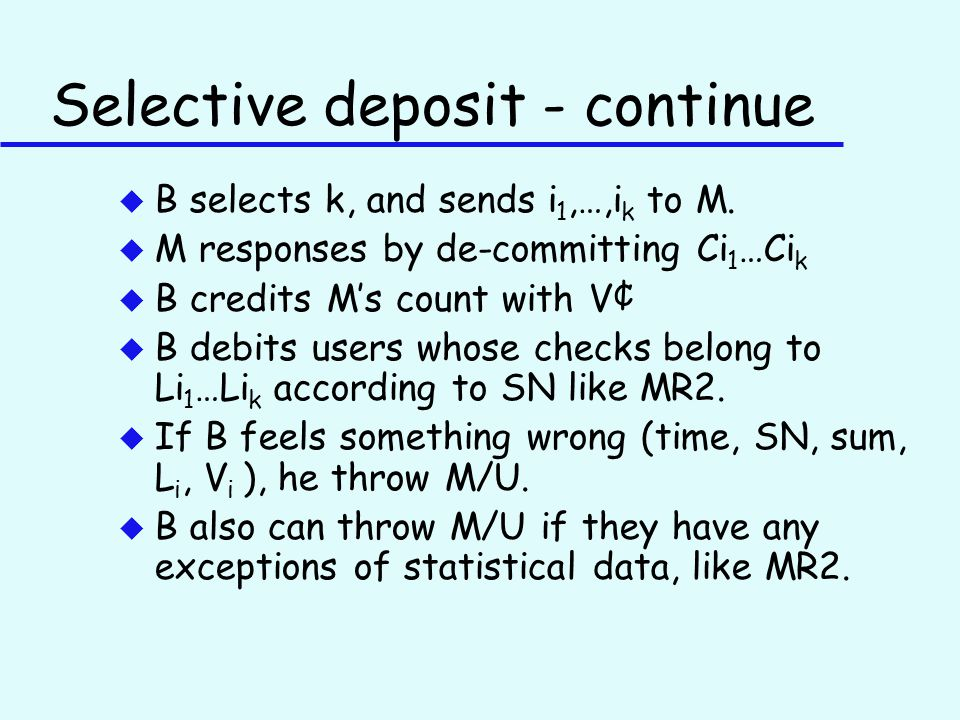 Selective deposit - continue u B selects k, and sends i 1,…,i k to M.
