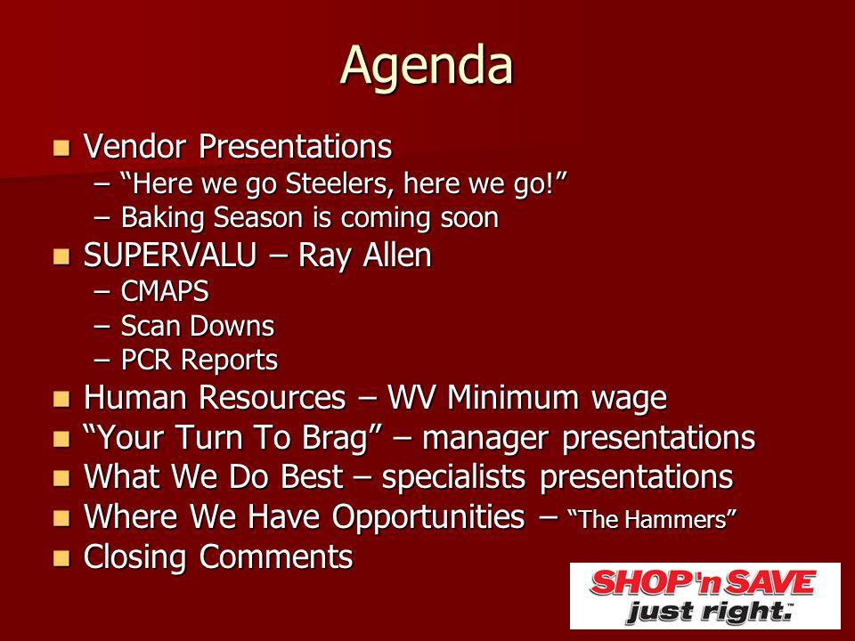"Agenda Vendor Presentations Vendor Presentations –""Here we go Steelers, here we go!"" –Baking Season is coming soon SUPERVALU – Ray Allen SUPERVALU – R"