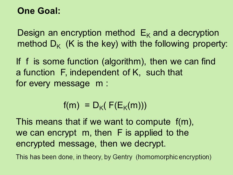 We can add ciphertexts: c 1 = m 1 + 2r 1 + ps 1 c 2 = m 2 + 2r 2 + ps 2 Then c 1 + c 2 decrypts to m 1 + m 2 Products: c 1 c 2 = m 1 m 2 + 2(m 1 r 2 +m 2 r 1 +r 1 r 2 ) + p(- - - - - - ) This decrypts to m 1 m 2 if r 1 r 2 is not too big.