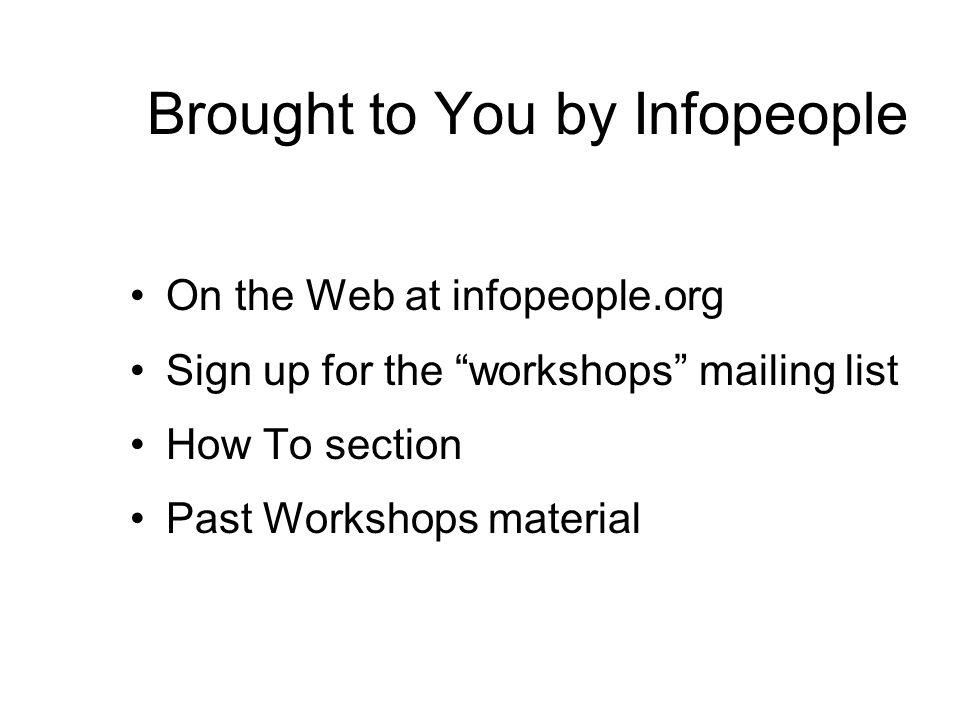 Brought to You by Infopeople On the Web at infopeople.org Sign up for the workshops mailing list How To section Past Workshops material