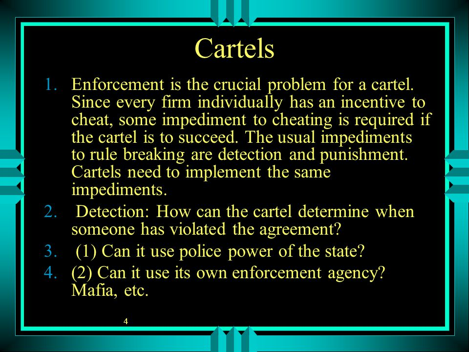 4 Cartels 1.Enforcement is the crucial problem for a cartel.