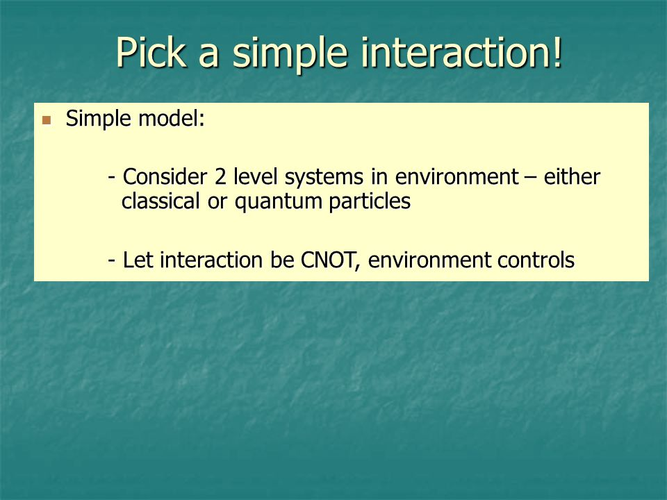 Pick a simple interaction.