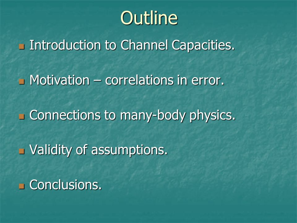 Outline Introduction to Channel Capacities. Introduction to Channel Capacities.