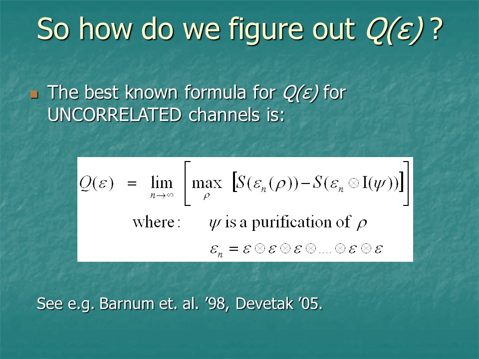 So how do we figure out Q(ε) . See e.g. Barnum et.