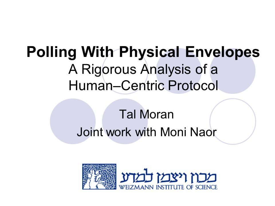 Polling With Physical Envelopes A Rigorous Analysis of a Human–Centric Protocol Tal Moran Joint work with Moni Naor