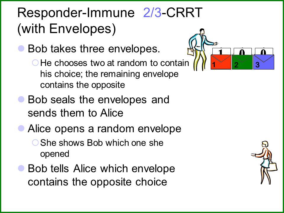 Responder-Immune 2/3-CRRT (with Envelopes) Bob takes three envelopes.