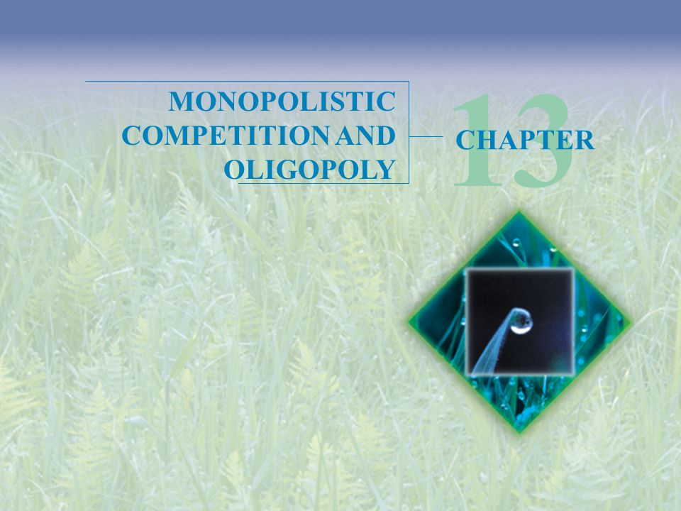 Objectives  Define and identify monopolistic competition  Explain how output and price are determined in a monopolistically competitive industry  Explain why advertising costs are high in a monopolistically competitive industry After studying this chapter, you will able to