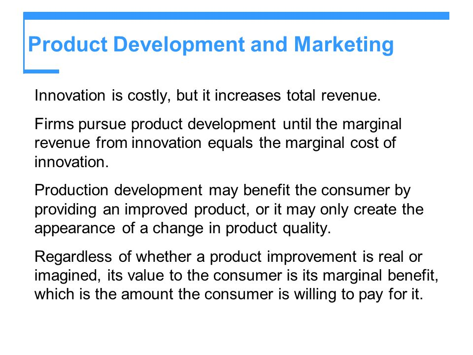 Product Development and Marketing Innovation is costly, but it increases total revenue. Firms pursue product development until the marginal revenue fr