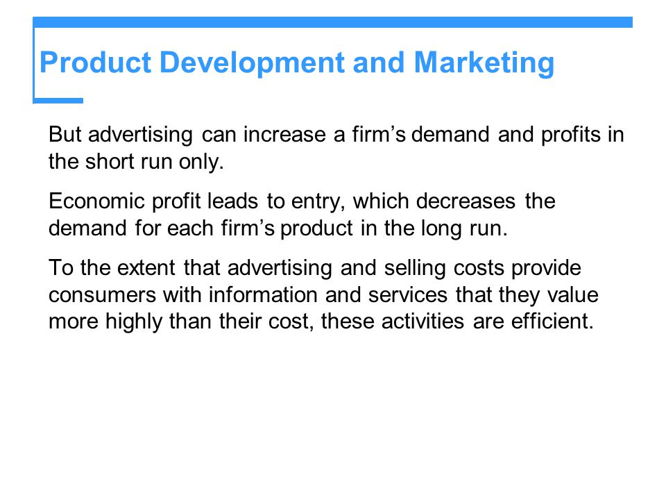 Product Development and Marketing But advertising can increase a firm's demand and profits in the short run only. Economic profit leads to entry, whic