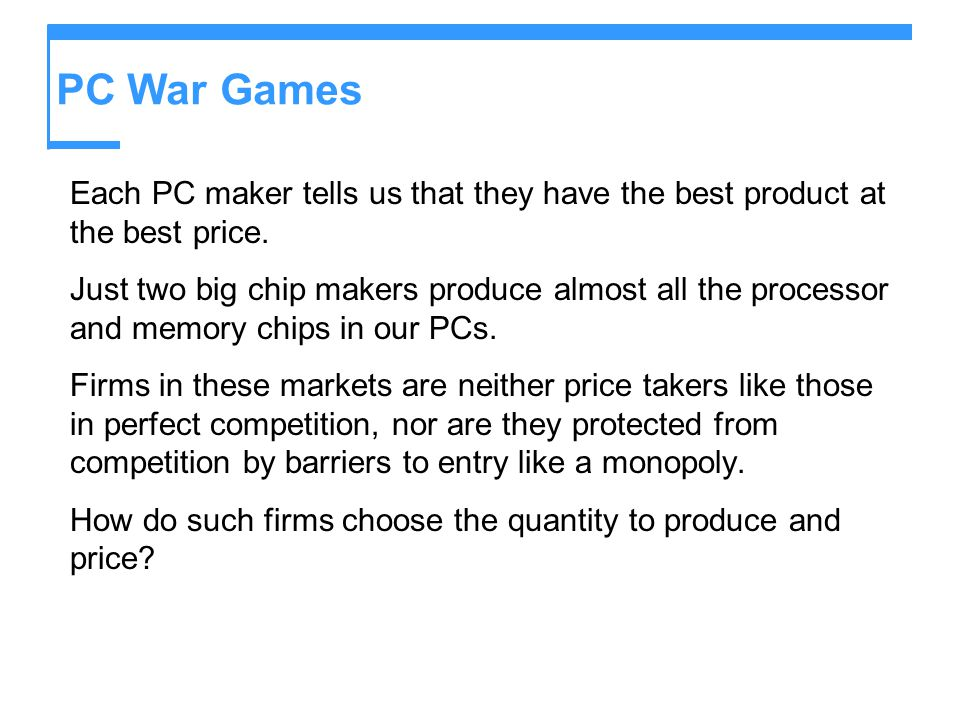 PC War Games Each PC maker tells us that they have the best product at the best price. Just two big chip makers produce almost all the processor and m