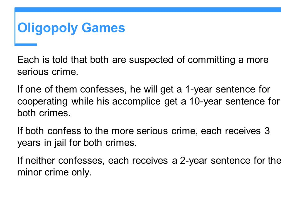 Oligopoly Games Each is told that both are suspected of committing a more serious crime. If one of them confesses, he will get a 1-year sentence for c