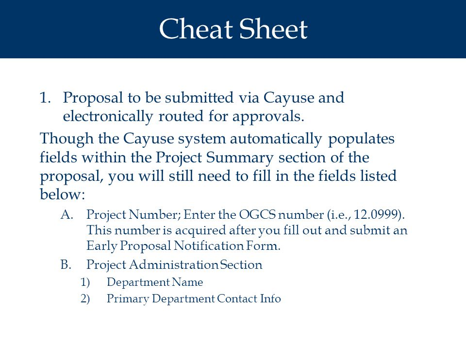 Cheat Sheet 1.Proposal to be submitted via Cayuse and electronically routed for approvals.