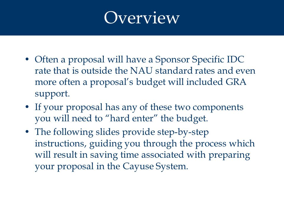 Overview Often a proposal will have a Sponsor Specific IDC rate that is outside the NAU standard rates and even more often a proposal's budget will included GRA support.