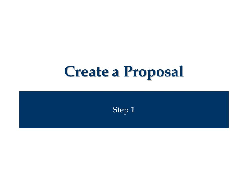 Step 1 Create a Proposal