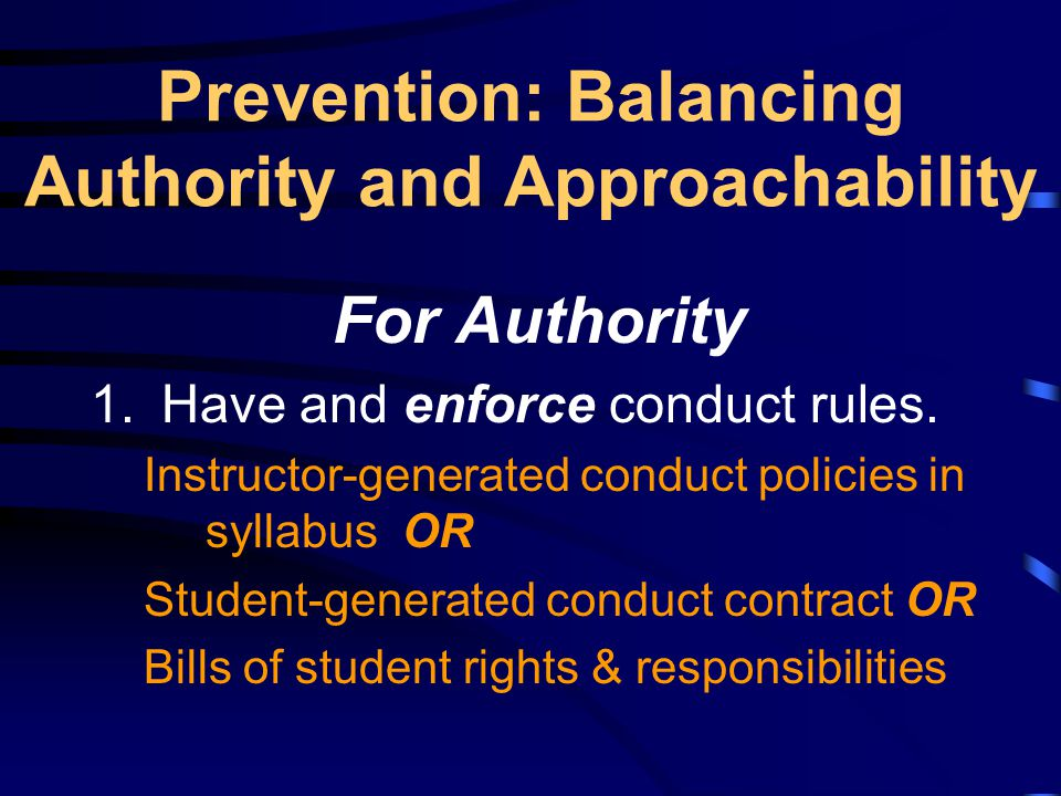 Prevention: Balancing Authority and Approachability For Authority 1.Have and enforce conduct rules.