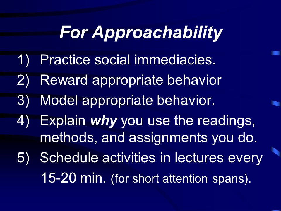 For Approachability 1)Practice social immediacies.