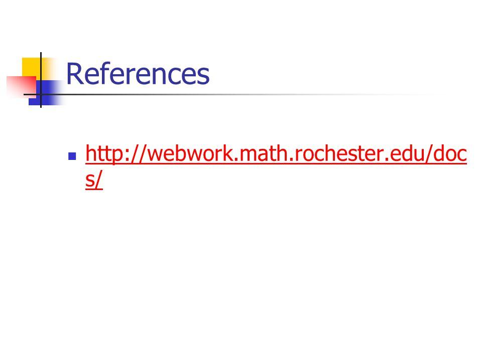 References http://webwork.math.rochester.edu/doc s/ http://webwork.math.rochester.edu/doc s/