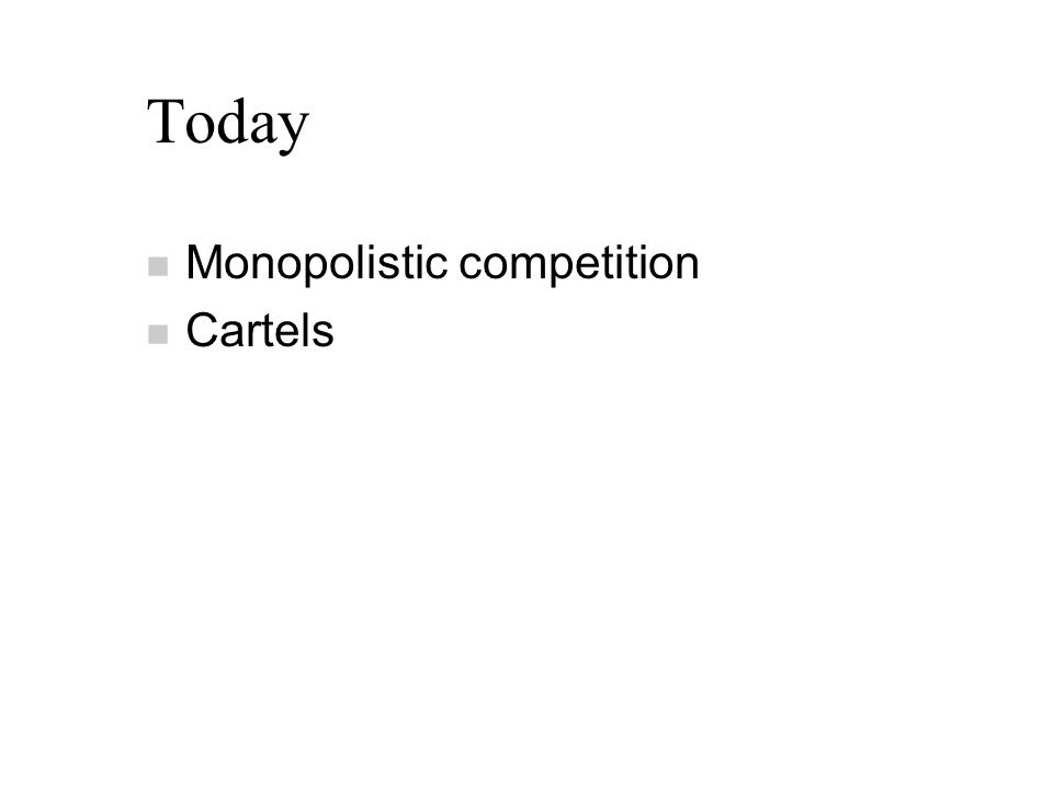 Today n Monopolistic competition n Cartels