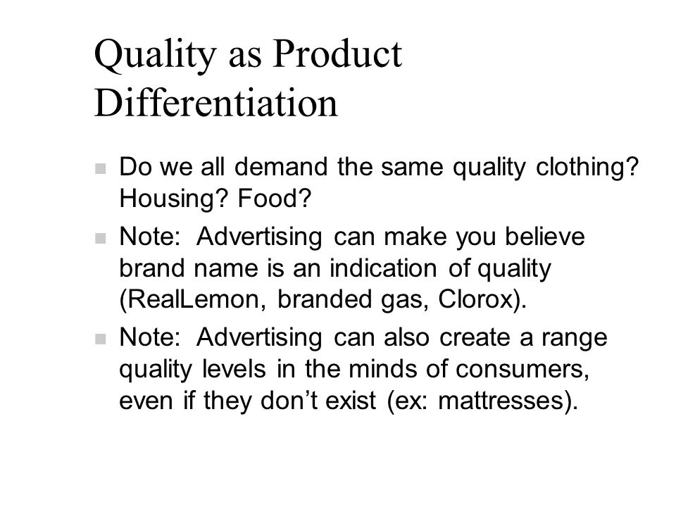 Quality as Product Differentiation n Do we all demand the same quality clothing.