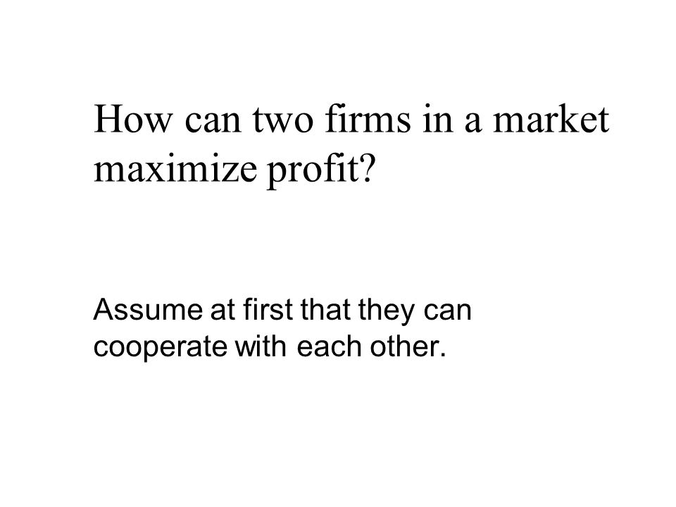 How can two firms in a market maximize profit.