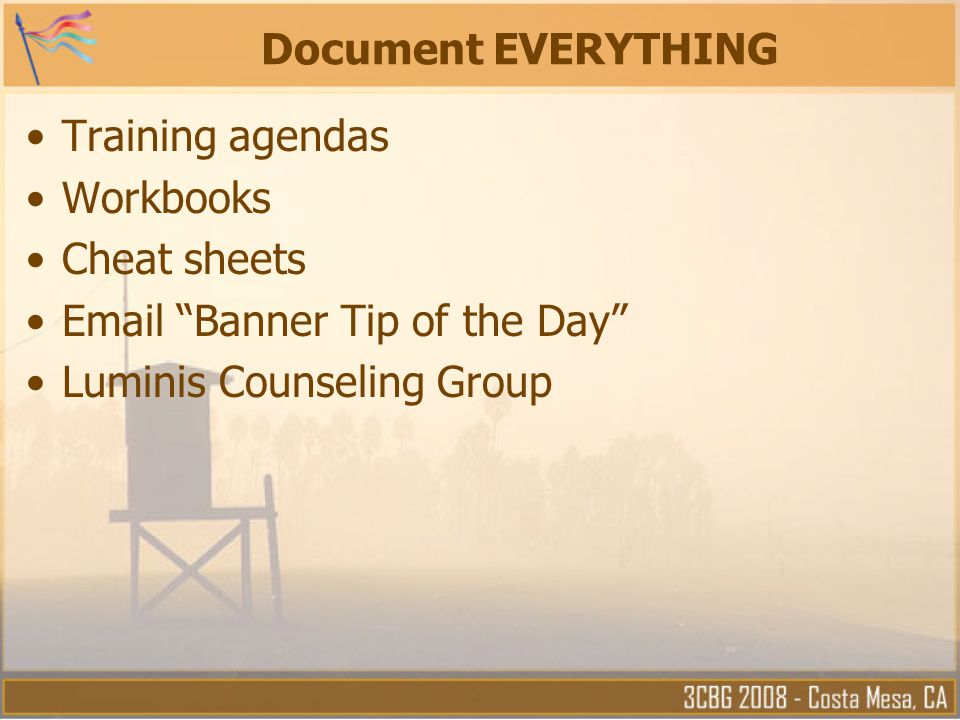"""Document EVERYTHING Training agendas Workbooks Cheat sheets Email """"Banner Tip of the Day"""" Luminis Counseling Group"""