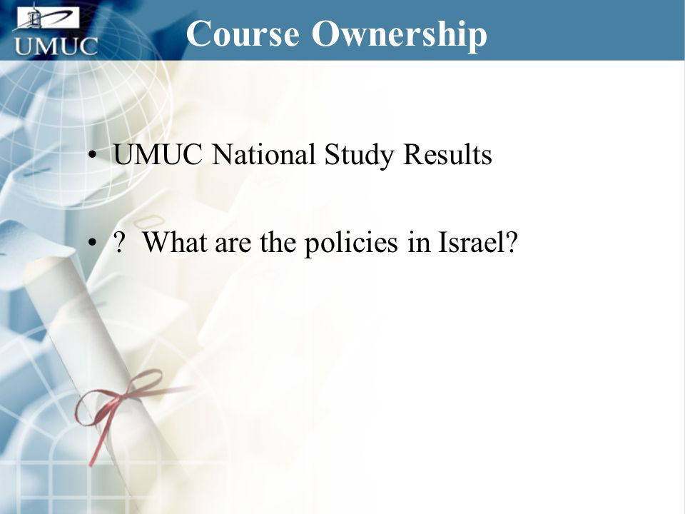 Course Ownership UMUC National Study Results ? What are the policies in Israel?