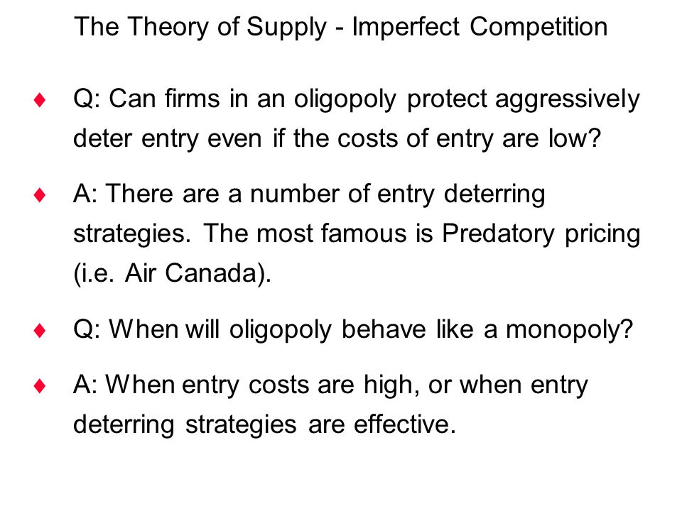  Q: Can firms in an oligopoly protect aggressively deter entry even if the costs of entry are low?  A: There are a number of entry deterring strateg