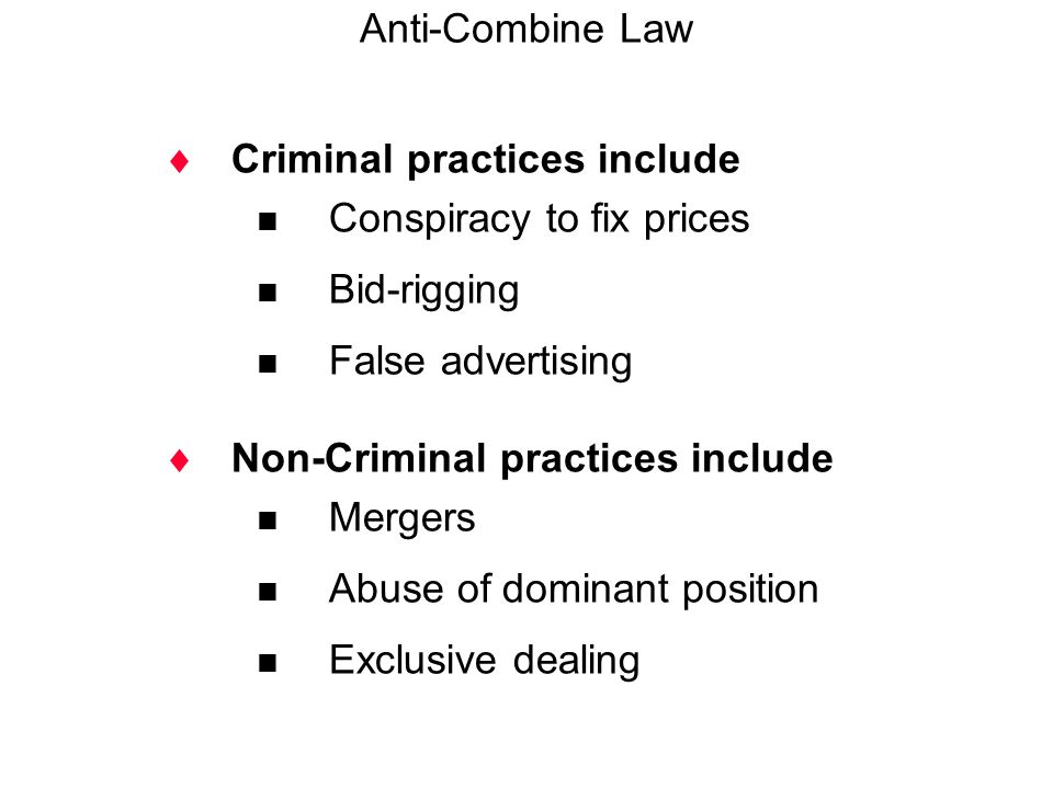  Criminal practices include  Conspiracy to fix prices  Bid-rigging  False advertising  Non-Criminal practices include  Mergers  Abuse of domina