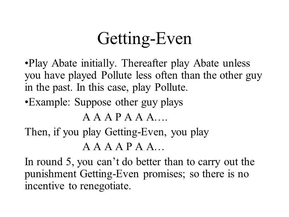 Getting-Even Play Abate initially.
