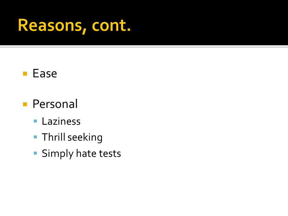  Ease  Personal  Laziness  Thrill seeking  Simply hate tests